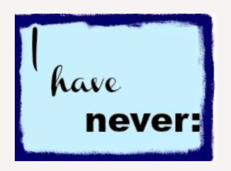 I have never…